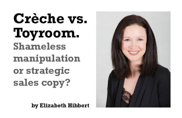 Creche vs. Toyroom. Shameless manipulation or strategic sales copy?