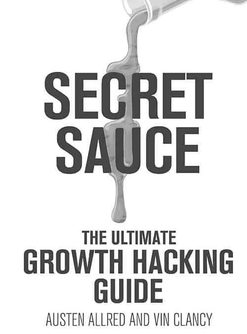 Secret Sauce – The Ultimate Growth Hacking Guide